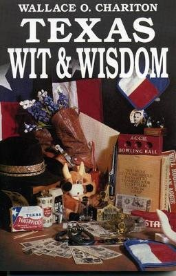 Texas Wit and Wisdom (Paperback, Revised): Wallace O Chariton