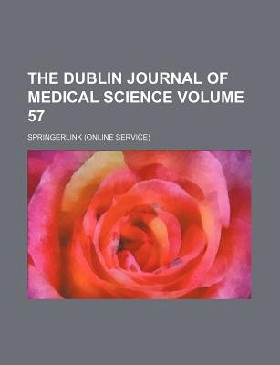 The Dublin Journal of Medical Science Volume 57 (Paperback): unknownauthor