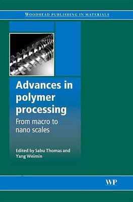 Advances in Polymer Processing (Electronic book text): S Thomas, W. Yang, Weimin Yang