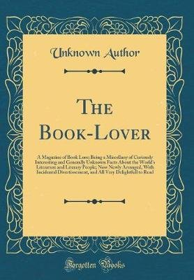 The Book-Lover - A Magazine of Book Lore; Being a Miscellany of Curiously Interesting and Generally Unknown Facts about the...