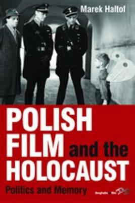 Polish Film and the Holocaust - Politics and Memory (Electronic book text): Marek Haltof