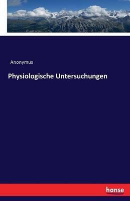 Physiologische Untersuchungen (German, Paperback): Anonymus