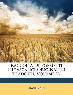Raccolta Di Poemetti Didascalici Originali O Tradotti, Volume 12 (English, Italian, Paperback): Anonymous