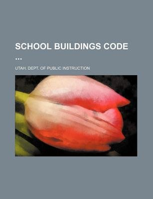 School Buildings Code (Paperback): Utah Dept. of Public Instruction