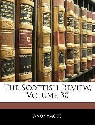The Scottish Review, Volume 30 (Paperback): Anonymous