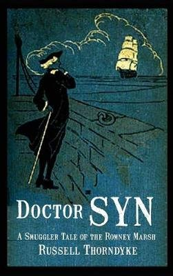 Doctor Syn - A Smuggler Tale of the Romney Marsh (Hardcover): Russell Thorndyke