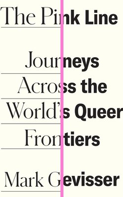 The Pink Line - Journeys Across The World's Queer Frontiers (Paperback): Mark Gevisser