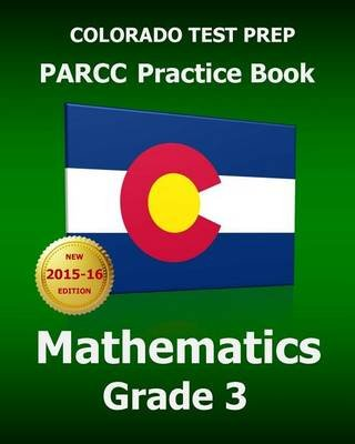 Colorado Test Prep Parcc Practice Book Mathematics Grade 3 - Covers the Common Core State Standards (Paperback): Test Master...