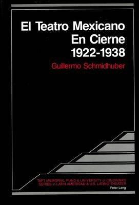 El Teatro Mexicano en Cierne 1922 - 1938 (Spanish, Hardcover): Guillermo Schmidhuber