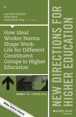 How Ideal Worker Norms Shape Work-Life for Different Constituent Groups in Higher Education, Number 176 - New Directions for...
