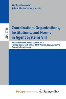Coordination, Organizations, Intitutions, and Norms in Agent Systems VIII (Paperback): Jaime Simao Sichman, Huib Aldewereld