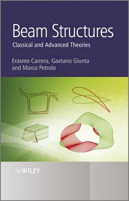 Beam Structures - Classical and Advanced Theories (Electronic book text, 1st edition): Erasmo Carrera, Gaetano Giunta, Marco...