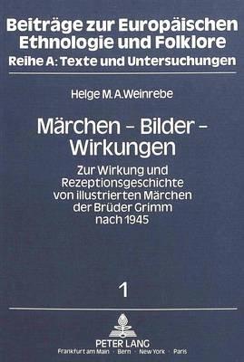 Maerchen - Bilder - Wirkungen - Zur Wirkung Und Rezeptionsgeschichte Von Illustrierten Maerchen Der Brueder Grimm Nach 1945...