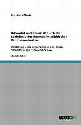 Urbanitat Und Raum - Wie Sich Die Soziologie Des Raumes Im Stadtischen Raum Manifiestiert (German, Paperback): Valentina L...