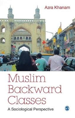 Muslim Backward Classes - A Sociological Perspective (Hardcover): Azra Khanam