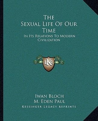 The Sexual Life of Our Time - In Its Relations to Modern Civilization (Paperback): Iwan Bloch
