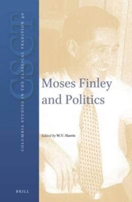 Moses Finley and Politics (Hardcover): William V Harris