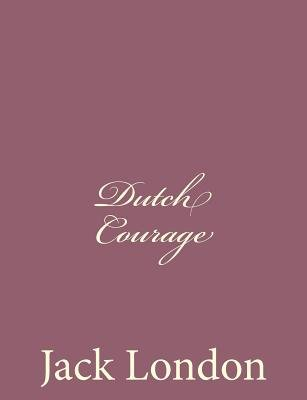 Dutch Courage (Paperback): Jack London
