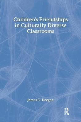 Children's Friendships In Culturally Diverse Classrooms (Paperback): James G Deegan