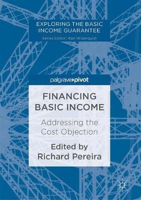 Financing Basic Income - Addressing the Cost Objection (Hardcover, 1st ed. 2017): Richard Pereira