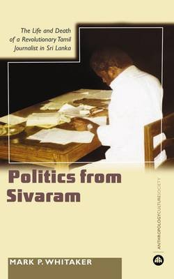 Learning Politics From Sivaram - The Life and Death of a Revolutionary Tamil Journalist in Sri Lanka (Electronic book text):...