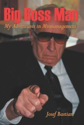 Big Boss Man - My Adventures in Mismanagement (Paperback): Josef Bastian