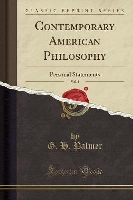 Contemporary American Philosophy, Vol. 1 - Personal Statements (Classic Reprint) (Paperback): G.H. Palmer