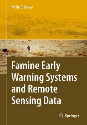 Famine Early Warning Systems and Remote Sensing Data (Hardcover, 2008 ed.): Molly E. Brown