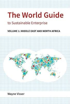 The World Guide to Sustainable Enterprise - Volume 1: Africa and Middle East (Paperback): Wayne Visser