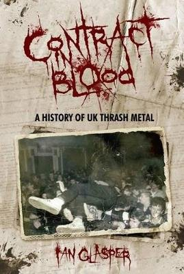 Contract In Blood - A History Of UK Thrash Metal (Paperback): Ian Glasper
