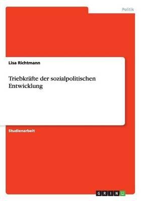 Triebkrafte Der Sozialpolitischen Entwicklung (German, Paperback): Lisa Richtmann