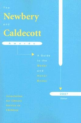 The Newbery and Caldecott Awards - A Guide to the Medal and Honor Books, 2007 Edition (Paperback, 2007 ed.):