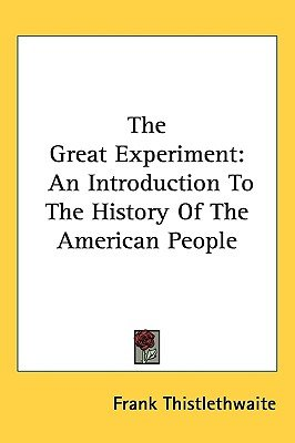 The Great Experiment - An Introduction to the History of the American People (Paperback): Frank Thistlethwaite