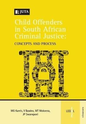 A Child offenders in South African criminal justice: concepts and process (Paperback): M. Karelset