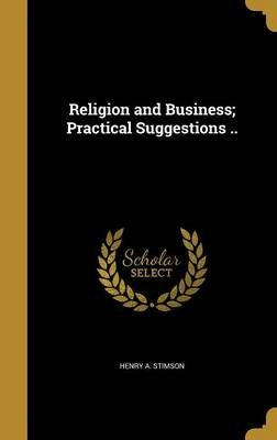 Religion and Business; Practical Suggestions .. (Hardcover): Henry A. Stimson