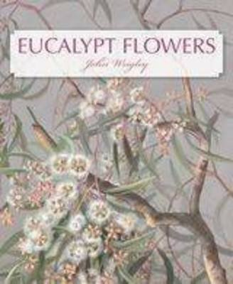 Eucalypt Flowers (Paperback): John Wrigley