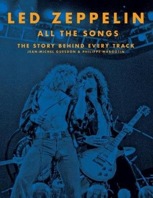Led Zeppelin All the Songs - The Story Behind Every Track (Hardcover): Jean-Michel Guesdon, Philippe Margotin
