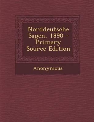 Norddeutsche Sagen, 1890 - Primary Source Edition (German, Paperback): Anonymous