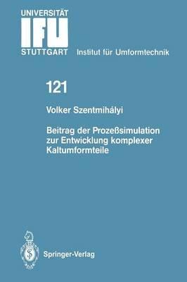 Beitrag Der Prozesssimulation Zur Entwicklung Komplexer Kaltumformteile (German, Paperback): Volker Szentmihalyi