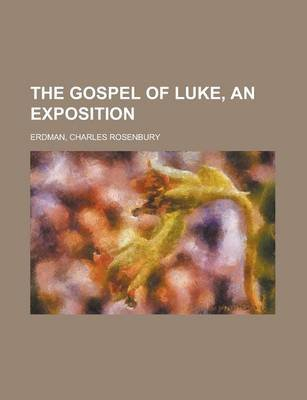 The Gospel of Luke, an Exposition (Paperback): Charles Rosenbury Erdman