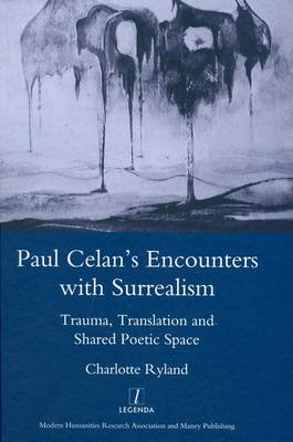 Paul Celan's Encounters with Surrealism - Trauma, Translation and Shared Poetic Space (Hardcover): Charlotte Ryland