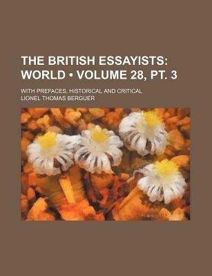 The British Essayists (Volume 28, PT. 3); World. with Prefaces, Historical and Critical (Paperback): Lionel Thomas Berguer