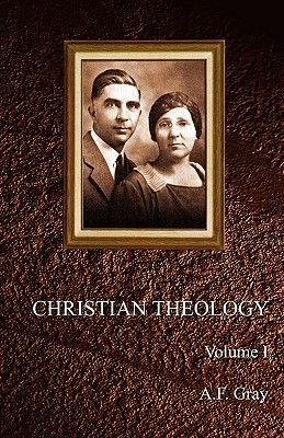 Christian Theology [Volume One] (Paperback): A. F. Gray