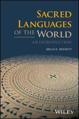 Sacred Languages of the World - An Introduction (Paperback): Brian P. Bennett