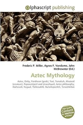 Aztec Mythology (Paperback): Frederic P. Miller, Agnes F. Vandome, John McBrewster