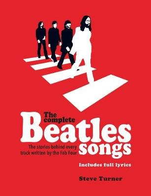 The Complete Beatles Songs (Paperback): Steve Turner