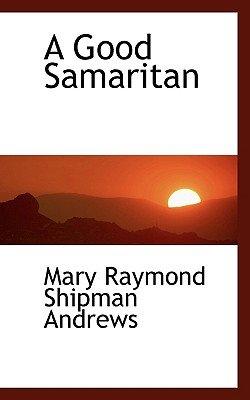 A Good Samaritan (Paperback): Mary Raymond Shipman Andrews