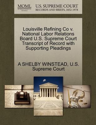 Louisville Refining Co V. National Labor Relations Board U.S. Supreme Court Transcript of Record with Supporting Pleadings...