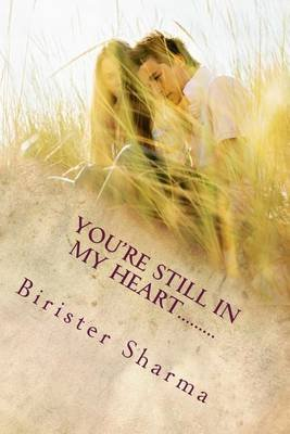 You're Still in My Heart..... - True Luv Is Immortal (Paperback): Birister Sharma