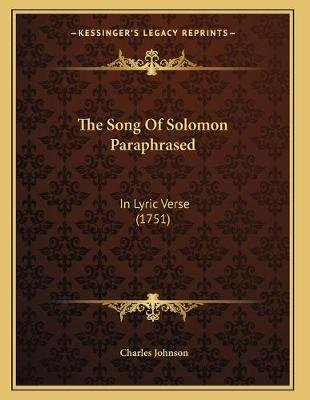 The Song of Solomon Paraphrased - In Lyric Verse (1751) (Paperback): Charles Johnson